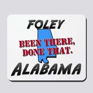 foley alabama - been there, done that Mousepad