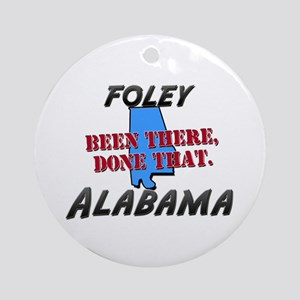 foley alabama - been there, done that Ornament (Ro