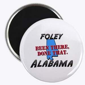 "foley alabama - been there, done that 2.25"" Magnet"