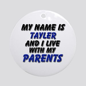my name is tayler and I live with my parents Ornam
