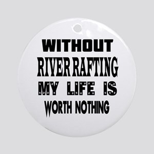 River Rafting Is My Life Round Ornament