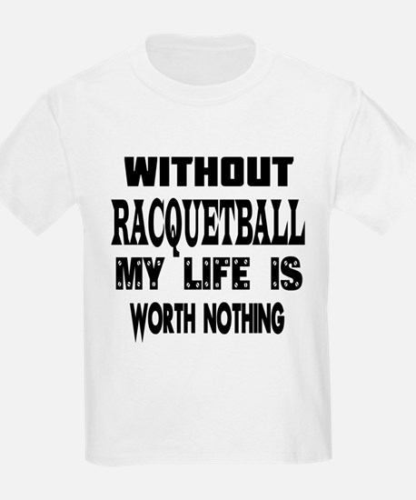 Racquetball Is My Life T-Shirt