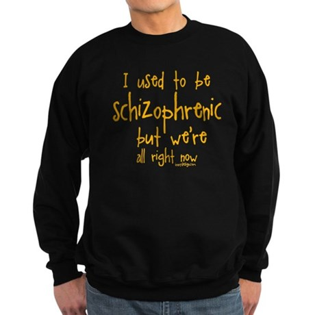 I used to be schizophrenic, b Sweatshirt (dark)