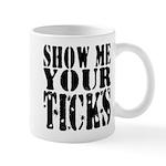 Show Me Your Ticks Mug