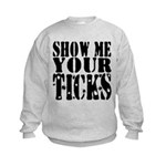 Show Me Your Ticks Kids Sweatshirt