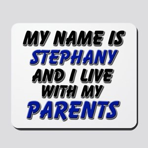 my name is stephany and I live with my parents Mou
