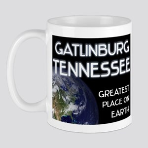 gatlinburg tennessee - greatest place on earth Mug