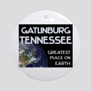 gatlinburg tennessee - greatest place on earth Orn