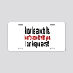 I know the secret to life. Aluminum License Plate