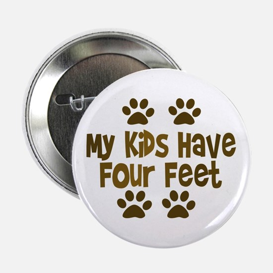 "My Kids have Four Feet 2.25"" Button"