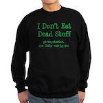 I Don't Eat Dead Stuff Sweatshirt (dark)