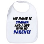 my name is shauna and I live with my parents Bib