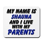 my name is shauna and I live with my parents Mouse