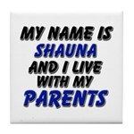 my name is shauna and I live with my parents Tile