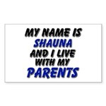 my name is shauna and I live with my parents Stick