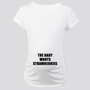 The baby wants strawberries Maternity T-Shirt