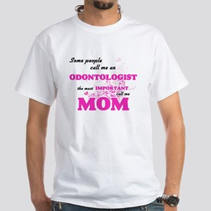 Some call me an Odontologist, the most imp T-Shirt