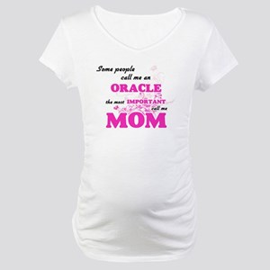 Some call me an Oracle, the most Maternity T-Shirt