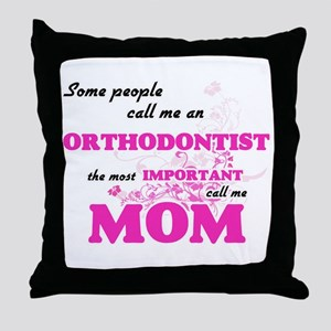 Some call me an Orthodontist, the mos Throw Pillow