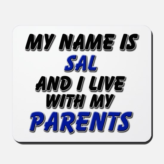 my name is sal and I live with my parents Mousepad