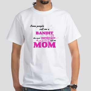 Some call me a Bandit, the most important T-Shirt