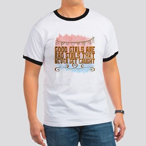 Good Girls Are Bad Girls That Never Get Ca T-Shirt