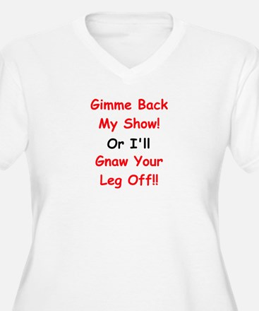 Gimme Back My Show! T-Shirt