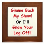Gimme Back My Show! Framed Tile