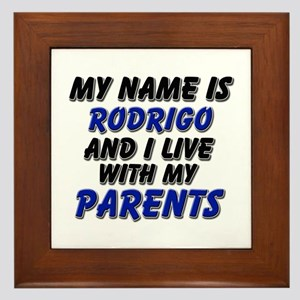 my name is rodrigo and I live with my parents Fram