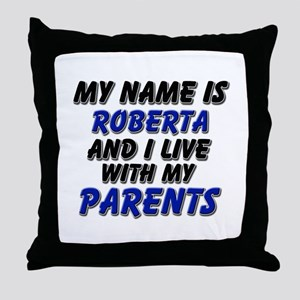 my name is roberta and I live with my parents Thro