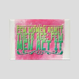 Few women admit their age; few men act it. Magnets