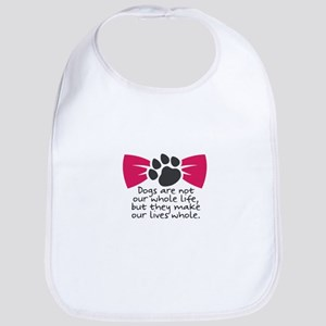 Dogs are not our whole life, but they mak Baby Bib
