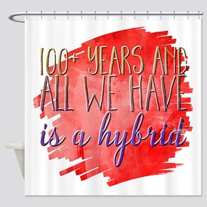 100+ years and all we have is a hyb Shower Curtain