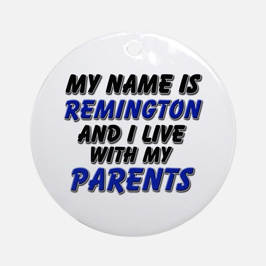 my name is remington and I live with my parents Or