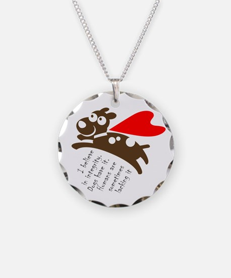 I believe in integrity. Dogs Necklace