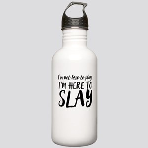 I'm not here to play I'm here to slay Water Bottle