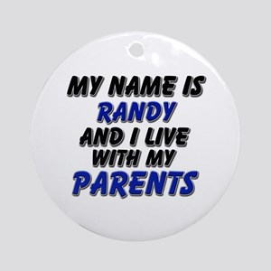my name is randy and I live with my parents Orname