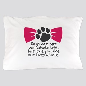 Dogs are not our whole life, but they Pillow Case