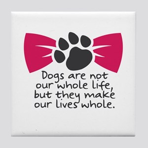Dogs are not our whole life, but they Tile Coaster