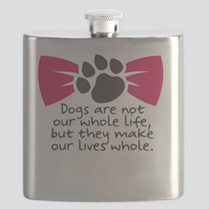 Dogs are not our whole life, but they make o Flask