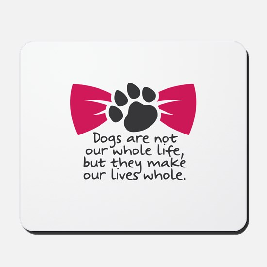 Dogs are not our whole life, but they ma Mousepad