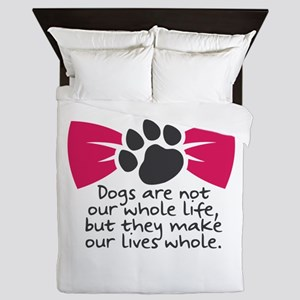 Dogs are not our whole life, but they Queen Duvet