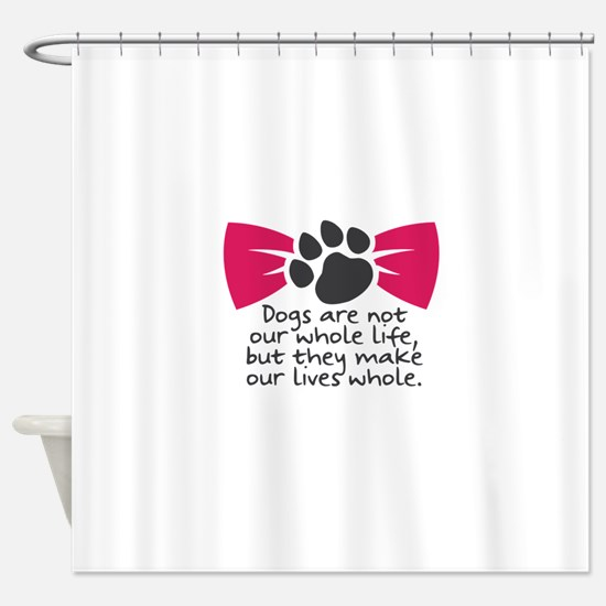 Dogs are not our whole life, but th Shower Curtain