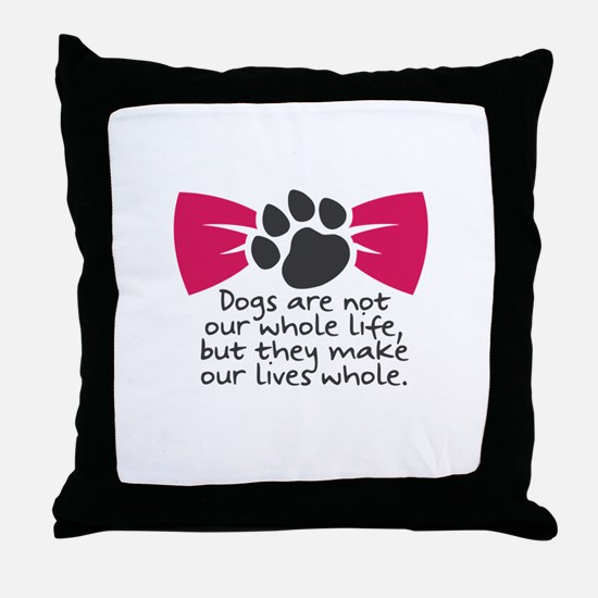 Dogs are not our whole life, but they Throw Pillow