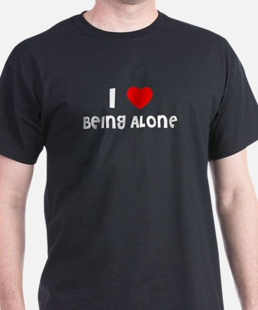 I LOVE BEING ALONE Black T-Shirt