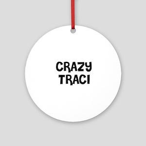 CRAZY TRACI Ornament (Round)