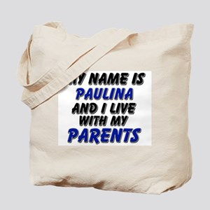 my name is paulina and I live with my parents Tote