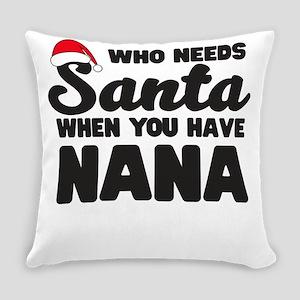 Who needs Santa when you have nana Everyday Pillow