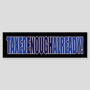 TAXED ENOUGH ALREADY! Bumper Sticker
