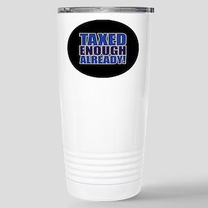 TAXED ENOUGH ALREADY! Stainless Steel Travel Mug